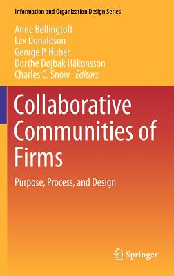 Collaborative Communities of Firms By Bollingtoft, Anne (EDT)/ Donaldson, Lex (EDT)/ Huber, George P. (EDT)/ Hakonsson, Dorthe Dojbak (EDT)/ Snow, Charles C. (EDT)