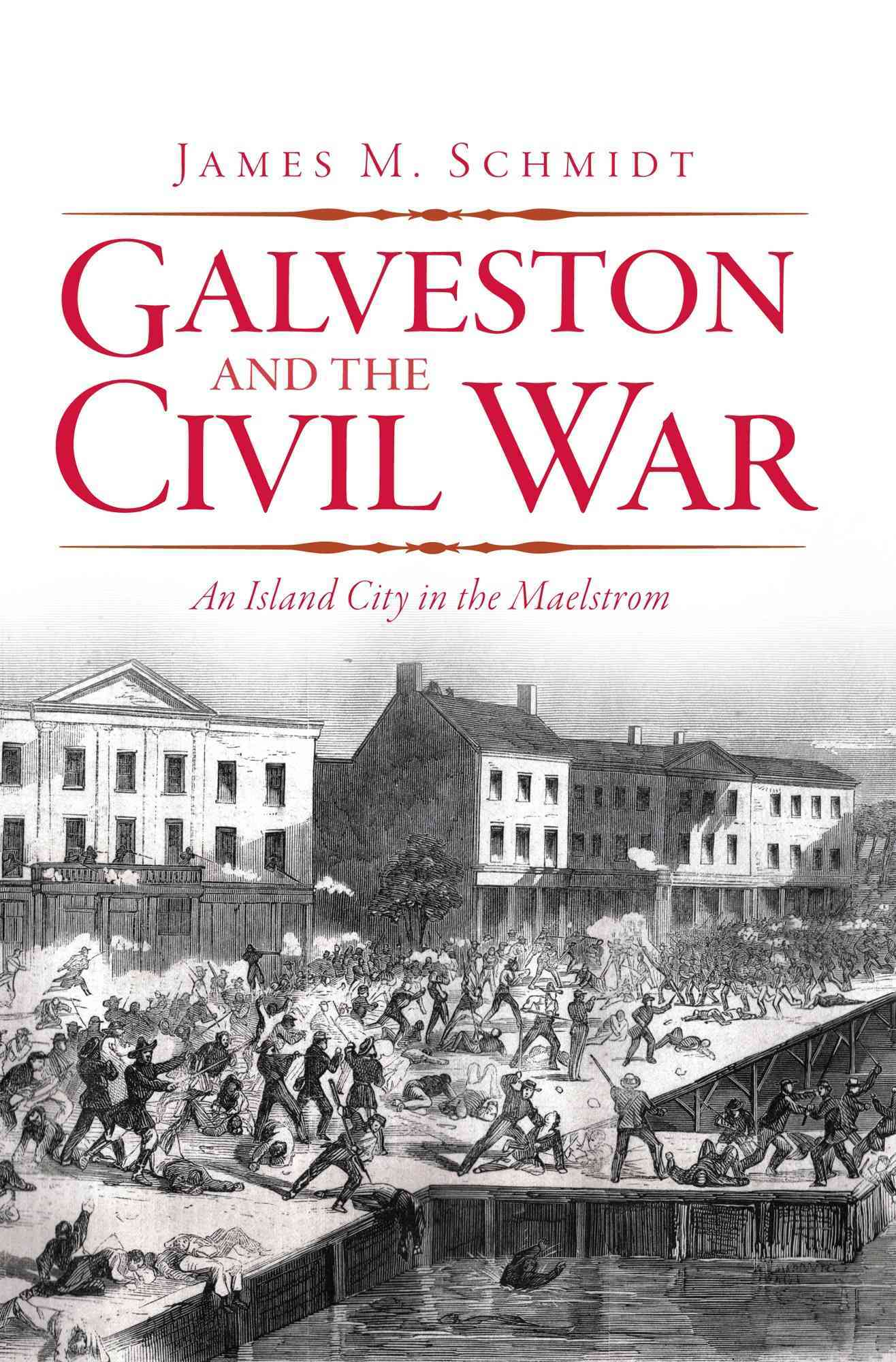 Galveston and the Civil War By Schmidt, James M.